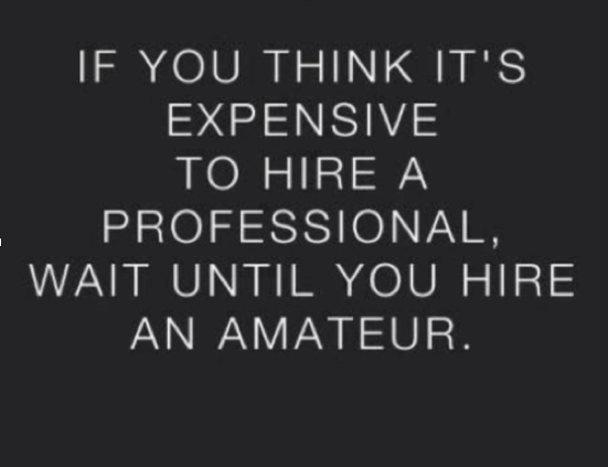 Picture says If you think it's expensive to hire a professional wait till you hire an amateur. It means it's a false economy to hire a cheap freelance copywriter