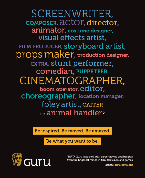 Ad for BAFTA Guru which lists the various jobs in the film industry that you can be inspired to do by looking at the advice and tips online at the BAFTA Guru website. The ad idea and copy was written by Caroline Gibson, freelance copywriter