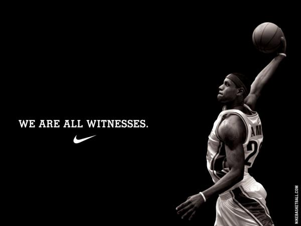 Nike ad with basketball player with line saying We are all witnesses. Good example of an ad that didn't need a strapline as the brand is so established